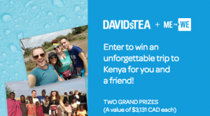 DAVIDsTEA – Win a trip for 2 to Kenya OR a gift basket filled with DAVIDsTea and ME to WE merchandise