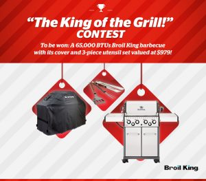 Brault & Martineau – The King of the Grill – Win a 65000-BTU Broil King barbecue PLUS cover & set of 3 barbecue utensils valued at $979