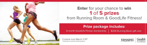 GoodLife Fitness – Win 1 of 5 prize packages consisting of 6-month GoodLife Fitness membership & $200 Running Room Gift Card