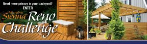 MicroPro Sienna – Sienna Reno Challenge – Win a customized privacy solution for a backyard in Ontario designed by Carson Arthur & built by Chris Palmer valued at $8,000