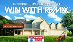 RE/MAX Home Team – Win a grand prize of $15,000 RE/MAX Home Improvement Prize; a Vacuuming Robot OR 1 of 30 Weekly Prizes