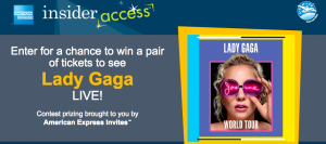 American Express – Insider Access – Lady Gaga LIVE – Win 1 of 20 prizes of 2 tickets to Lady Laga