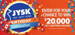 JYSK – 2017 Birthday Celebration – Win 1 of 15 JYSK Gift Cards valued at $1,000 each