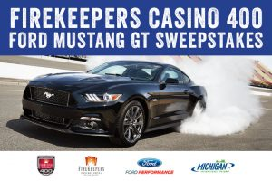 Michigan International Speedway – FireKeepers Casino 400 Ford Mustang GT – Win a grand prize of a 2017 Ford Mustang OR 1 of 5 minor prizes