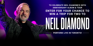 Postmedia Network – The Neil Diamond 50th Anniversary – Win a trip for 2 to Toronto, ON valued at CDN $3,000
