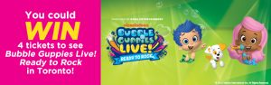 The Toronto Star Wonderlist – Bubble Guppies Live – Ready to Rock – Win 1 of 3 prizes of a four pack of tickets to the Show