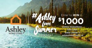 Ashley HomeStore – #Ashley loves Summer – Win 1 of 2 Ashley HomeStore gift cards valued at $1,000 CDN each