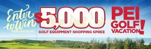 Golf Prince Edward Island – Win a grand prize of a $5,000 Golf equipment or Golf PEI vacation