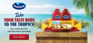 Ocean Spray International – Take Your Taste Buds to the Tropics – Win a 5-day tropical vacation for 2 OR 1 of 3 runner-up prizes