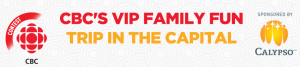 CBC and Calypso Theme Waterpark – VIP Family Fun Trip in the Capital – Win a trip for 4 to Ottawa valued at $5,000 CDN
