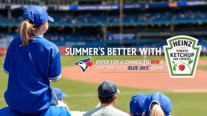 Kraft Heinz – Summer's Better with Baseball – Win 1 of 3 grand prizes of a trip for 4 to the Blue Jays game OR 1 of 300 minor prizes