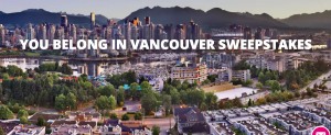 Tourism Vancouver – You Belong in Vancouver – Win a trip for 2 to Vancouver & 10-night accommodation valued at $8,000 CAD