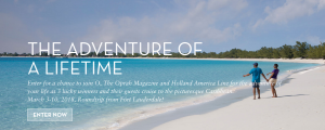 Hearst Communications – The Oprah Magazine Adventure of Your Life Cruise – Win 1 of 3 Holland America Line cruises for 2 valued at $4,238 each