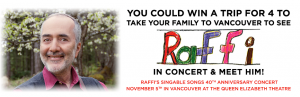 Canada.com – Raffi – Win a trip for 4 to Vancouver, British Columbia to the Raffi concert valued at $5,000CDN