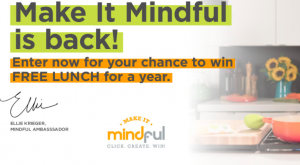 Campbell Soup – Make It Mindful – Win a grand prize of one year of free lunches valued at $2,500 OR other minor prizes
