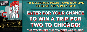 Canada.com – Pearl Jam – Win a trip for 2 to Chicago valued at $2,500 CDN