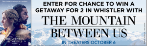 Canada.com – The Mountain Between Us – Win a 4-night trip package for 2 to Whistler, British Columbia valued at $6,064 OR 1 of 50 minor prizes