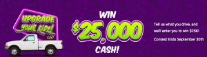 Go Auto – Upgrade Your Ride – Win $25,000 Cash