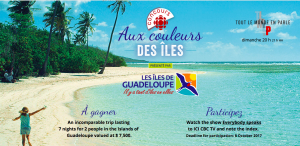 Radio-Canada – Concours Aux couleurs Des Iles – Win a 7-night trip for 2 to the Islands of Guadeloupe valued at $7,500