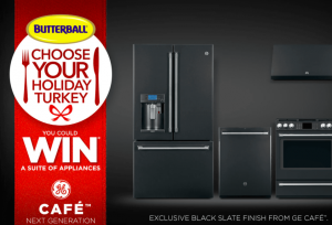 Butterball Canada – Choose Your Holiday Turkey – Win a grand prize of a Full Suite of GE Cafe Black Slate appliances valued at $12,000 CAD OR 1 of 8 weekly prizes