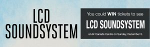 "The Toronto Star Wonderlist – ""LCD Soundsystem"" – Win 1 of 2 prizes of 2 tickets to see LCD Soundsydtem at Air Canada Centre"
