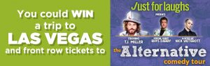 "Wonderlist – ""Just For Laughs The Alternative Comedy Tour 2017"" – Win a trip for 2 to Las Vegas OR 1 of 2 pairs of front row tickets the the Tour"