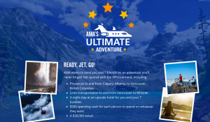 Alberta Motor Association (AMA) – Ultimate Adventure – Win a trip for 8 to Calgary, Alberta and Whistler on a private jet valued at $30,000