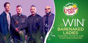 Canada Dry – Win 1 of 7 pairs of Barenaked Ladies concert tickets OR 1 of 22 Daily prizes of a Barenaked Ladies prize package