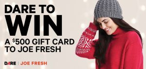 DARE Magazine – Win a $500 Gift Card to Joe Fresh