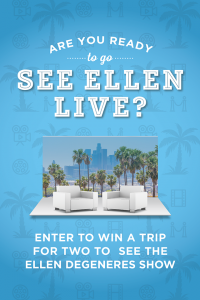 Bower Place – See Ellen Live – Win a trip for 2 to The Ellen Show in Los Angeles