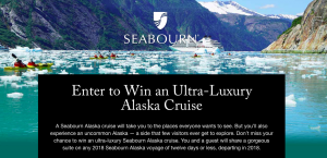 Seabourn Cruise Line – Win a 2018 Ultimate Alaska Seabourn Cruise for 2 valued at $15,999 CAD