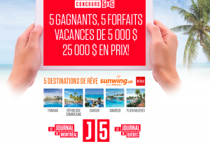 The Journal of Quebec – J5 Tablet 5X5 – Win 1 of 5 Sunwing and RIU Dream Destination packages valued at $5,000 each