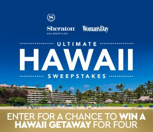Hearst Communications – Woman's Day Ultimate Hawaii Getaway – Win a prize package valeud at $5,720