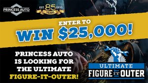 Princess Auto – The Ultimate Figure-it-Outer – Win a grand prize of $25,000 CAD OR other minor prizes
