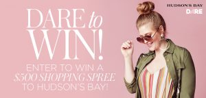 DARE Magazine – Win a $500 Shopping Spree to Hudson's Bay
