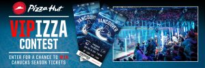 PH Restaurants – Pizza Hut VIPPizza – Win a grand prize of a pair of Vancouver Canucks season tickets OR 1 of 7 minor prizes