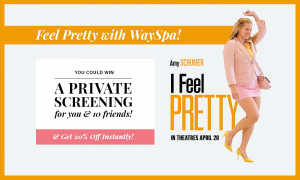 "Blackhawk WS – I Feel Pretty WaySpa – Win a private screening of the motion picture ""I Feel Pretty"" for 11 people valued at $1,800 CAD"