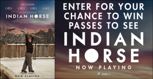 Postmedia & Elevation Pictures Corp – Indian Horse – Win 1 of 20 prizes of 2 passes each to the film Indian Horse valued at $30 each