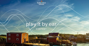 Newfoundland and Labrador Tourism – Play It By Ear – Win a 12-day tour for 2 within Newfoundland and Labrador (round trip tickets included) valued at $7,298
