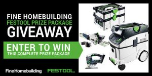 The Taunton Press – FineHomebuilding – Win a Festool prize package of 13 tools and accessories valued at $4,796