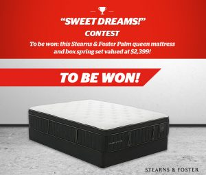 Brault & Martineau – Sweet Dreams – Win a Stearns & Foster Queen Mattress and box spring valued at $2,399