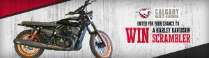 Calgary Sports and Entertainment – Harley Davidson – Win a grand prize of a 2018 Harley Davidson 750 Scrambler valued at $25,000 OR a runner up prize