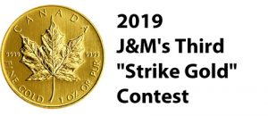 J&M Coin & Jewellery – Third Strike Gold – Win an ounce 99.99% pure gold Canadian Maple Leaf coin valued at $1,714 CAD
