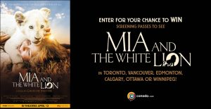 Canada.com – Mia and The White Lion – Win 1 of 150 prizes of 4 admission passes to the advance screening of the film valued at $60 each