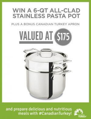 Canadian Turkey – Win a 6-QT All-Clad Stainless Pasta pot valued at $175