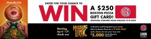 Dose.ca & Missing Link – Win a Boston Pizza gift card valued at $250 CDN
