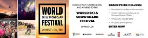 Dose.ca & WSSF 2019 – World Ski & Snowboard Festival – Win a trip for 2 to Vancouver, British Columbia and to Whistler valued at $3,000