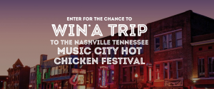 Kelseys Chicken – Win a trip for 2 to the Music City Hot Chicken Festival in Nashville, Tennessee valued at $3,000 CAD