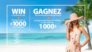 Sunwing Vacations & Le Chateau – Vacation in Style – Win a prize package of a trip for 2 to Mexico plus a $1,000 CDN gift card valid at Le Chateau (total prize value is $5,000 CDN)