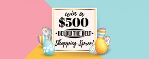 Below The Belt – Win a $500 Shopping Spree